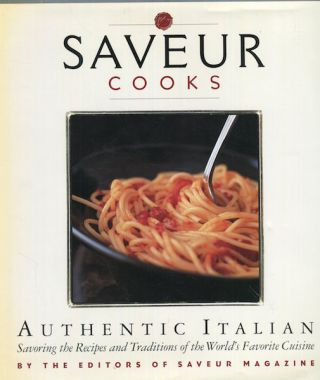 Saveur Cooks, Authentic Italian; Savoring The Recipes and Traditions of the World's Favorite Cuisine. By The, Of Saveur Magazine.