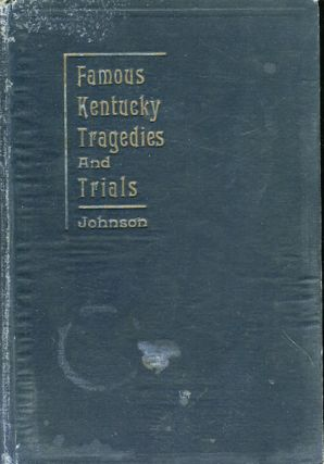 Famous Kentucky Tragedies and Trials. L. F. Johnson