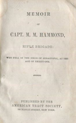 Memoir Of Capt. M. M. Hammond, Rifle Brigade: Who Fell In The Siege Of Sabastopol, At The Age Of...