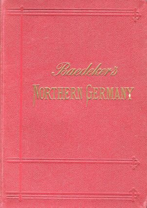 Northern Germany As Far As The Bavarian Frontiers Handbook For Travellers. Karl Baedeker