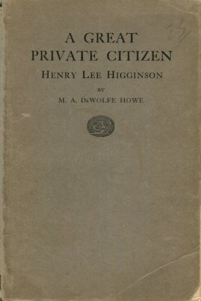 A Great Private Citizen: Henry Lee Higginson. M. A. DeWolfe Howe