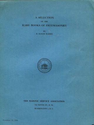 A Selection Of The Rare Books Of Freemasonry. E. Baker Harris