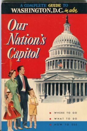A Factful And Colorful Guide To Washington, D.C. A Modern Guide To Our The Nation's Capital....