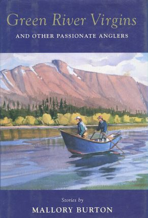 Green River Virgins And Other Passionate Anglers. Mallory Burton