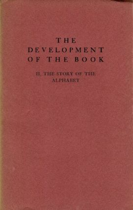 The Development Of The Book, II, The Story Of The Alphabet. Lawrence Thompson