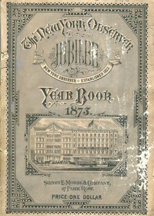 The Jubilee Year Book of the New-York Observer. 1873. With Portraits of the Founders