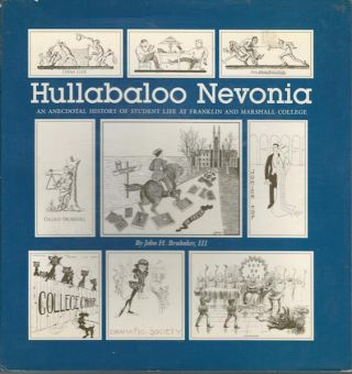 Hullabaloo Nevonia: an Anecdotal History of Student Life at Franklin and Marshall College. III...