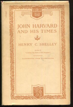 John Harvard And His Times. John C. Shelley