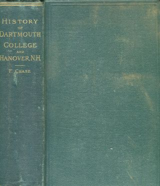 A History Of Dartmouth College And The Town Of Hanover New Hampshire. Frederick Chase, John K. Lord
