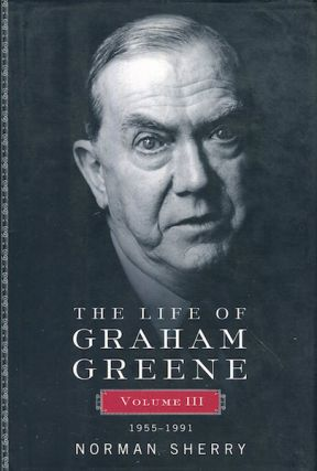 The Life Of Graham Greene. Volume III, 1955- 1991. Norman Sherry