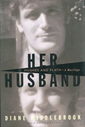 Her Husband, Hughes And Plath, A Marriage. Diane Middlebrook