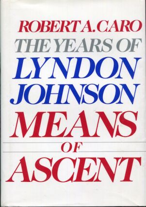 The Years Of Lyndon Johnson; Means Of Ascent. Robert A. Caro