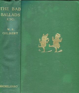 The Bab Ballads With Which Are Included Songs Of A Savoyard. W. S. Gilbert