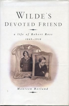 Wilde's Devoted Friend: a Life of Robert Ross 1869-1918. Maureen Borland