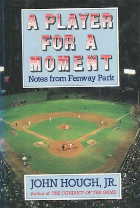 A Player For A Moment, Notes From Fenway Park. John Hough Jr