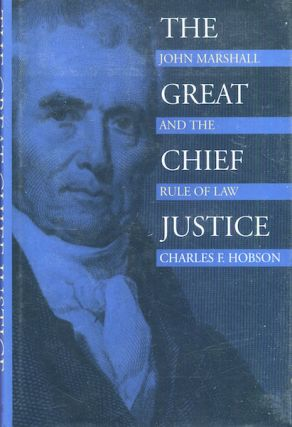 The Great Chief Justice, John Marshall And The Rule Of Law. Charles F. Hobson