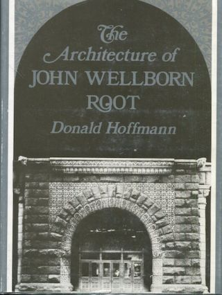 The Architecture Of John Wellborn Root. Donald Hoffmann