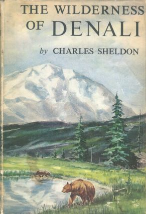 The Wilderness of Denali, Explorations Of A Hunter-Naturalist In Northern Alaska; With An...