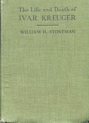 The Life And Death Of Ivar Kreuger. William H. Stoneman