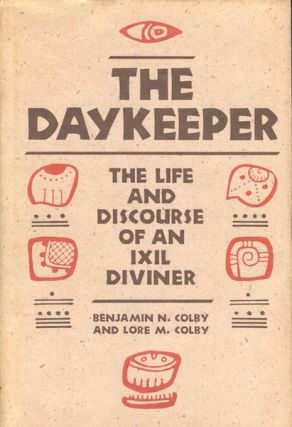 The Daykeeper, The Life And Discourse Of An IXIL Diviner. Benjamin N. Colby, Lore M. Colby