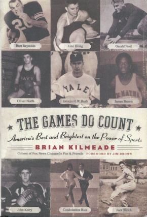 The Games Do Count; America's Best and Brightest on the Power Of Sports. Brian Kilmeade