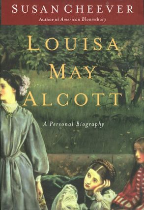 Louisa May Alcott, A Personal Biography. Susan Cheever