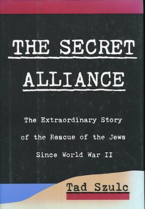 The Secret Alliance; The Extraordinary Story Of The Rescue Of The Jews Since World War II. Tad Szulc
