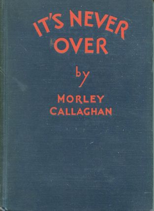 It's Never Over. Morley Callaghan