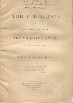 The Rebellion: Its Latent Causes And True Significance In Letters To A Friend Abroad. Henry T....