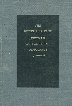 The Bitter Heritage, Vietnam and American Democracy 1941-1966. Arthur M. Schlesinger Jr