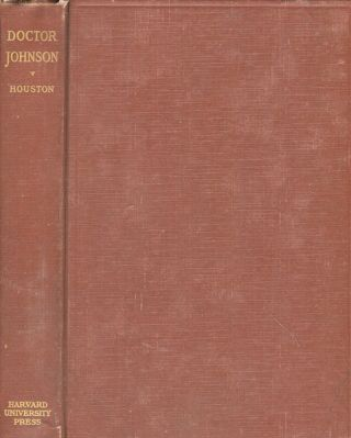 Doctor Johnson. A Study In Eighteenth Century Humanism. Percy Hazen Houston