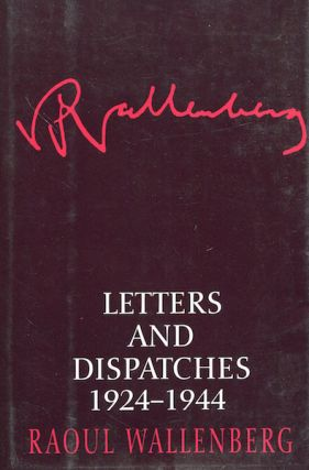 Letters And Dispatches 1924-1944. Raoul Wallenberg, Kjersti Board