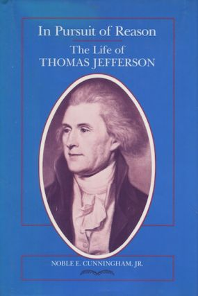In Pursuit Of Reason The Life Of Thomas Jefferson. Noble E. Cunningham Jr