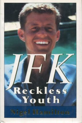 JFK Reckless Youth. Nigel Hamilton