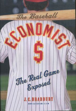 The Baseball Economist, The Real Game Exposed. J. C. Bradbury