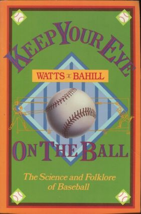 Keep Your Eye On The Ball, The Science And Folklore Of Baseball. Robert G. Watts, A. Terry Bahill