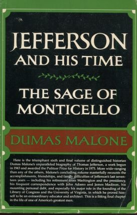 The Sage Of Monticello; Volume Six Of Jefferson And His Time. Dumas Malone