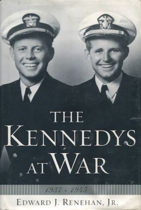 The Kennedys At War 1937-1945. Edward J. Renehan Jr