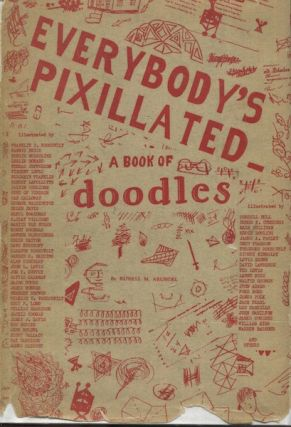 Everybody's PIxillated, A Book Of Doodles. Russell M. Arundel