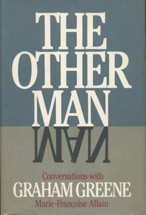 The Other Man, Conversations With Graham Greene; Translated from the French by Guido Waldman....