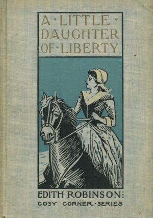 A Little Daughter Of Liberty. Edith Robinson