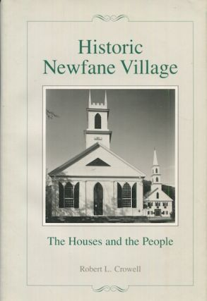 Historic Newfane Village, The Houses And The People. Robert L. Crowell, the assistance of Susan...