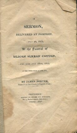 A Sermon Delivered at Pomfret, July 18, 1819, at the Funeral of Deacon Simeon Cotton: Who Died...