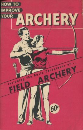 How to Improve Your Archery. Including the Basic Techniques of Field Archery. Eloise Jaeger