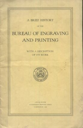 A Brief History of the Bureau of Engraving and Printing, With A Description Of Its Work