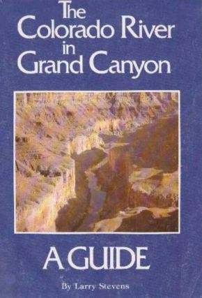 The Colorado River In Grand Canyon, A Comprehensive Guide To Its Natural And Human History. Larry...