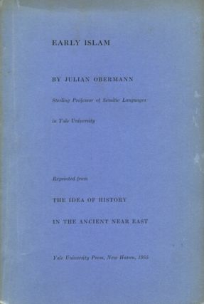 Early Islam Reprinted From The The Idea Of History In The Ancient Near east. Julian Obermann