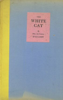 The White Cat And Other Old French Fairy Tales. Mme D'Aulnoy, Rachel Field