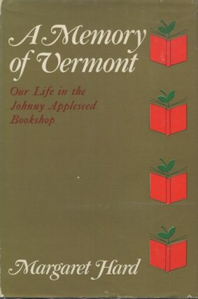 A Memory Of Vermont, Our Life In The Johnny Appleseed Bookshop, 1930-1965. Margaret Hard
