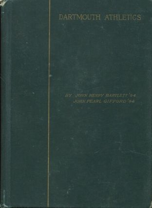 Dartmouth Athletics: A Complete History Of All Kinds Of Sports At The College. John Henry...